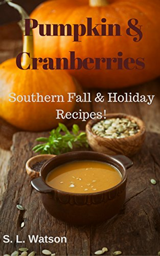 Pumpkin & Cranberries: Southern Fall & Holiday Recipes! (Southern Cooking Recipes Book 44) by [Watson, S. L.]