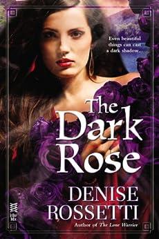 The Dark Rose by [Rossetti, Denise]