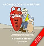 Archaeology Is a Brand!: The Meaning of Archaeology in Contemporary Popular Culture
