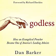 Godless: How an Evangelical Preacher Became One of America's Leading Atheists Audiobook by Dan Barker, Richard Dawkins - foreword Narrated by Richard Dawkins, Dan Barker