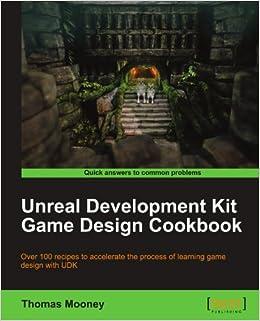 Unreal Development Kit Game Design Cookbook