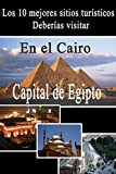 10 mejores lugares turísticos en El Cairo: Guia de viaje (Lugares turísticos en Egipto) (Spanish Edition)