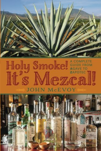 Holy Smoke! It's Mezcal!: A Complete Guide from Agave to Zapotec by Mr. John P. McEvoy (2014-06-10) (Silver Mezcal)