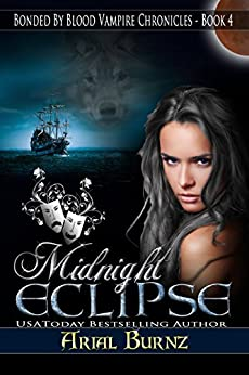 Midnight Eclipse (Paranormal Romance Series for Adults): Epic Paranormal Series - Shifter Heroine (Bonded By Blood Vampire Chronicles Book 4) by [Burnz, Arial]