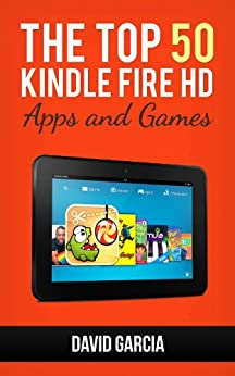 Top 50 Kindle Fire HD Apps: The Best New Free and Paid Apps for your Kindle: UPDATED APRIL 2013 by [Garcia, David]