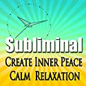 Create Inner Peace Subliminal: Calm-Relaxation-Deep Meditation-Sleep & Liberate The Spirit Binaural Beats-Calming Solfeggio Tones Speech by Subliminal Hypnosis Narrated by Joel Thielke