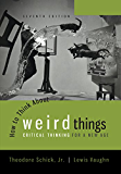 How to Think About Weird Things: Critical Thinking for a New Age, 7th edition
