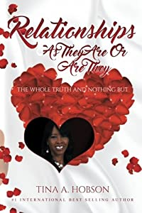 Relationships As They Are Or Are They: The Whole Truth and Nothing But