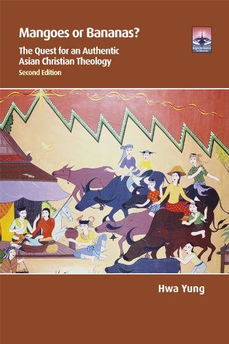 Mangoes or Bananas?: The Quest for an Authentic Asian Christian Theology by [Yung, Hwa]