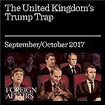 The United Kingdom's Trump Trap | David Goodhart