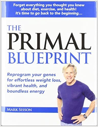 By Mark Sisson Primal Blueprint: Reprogram Your Genes for Effortless Weight Loss, Vibrant Health & Boundless Energy (Primal Blueprint Series)