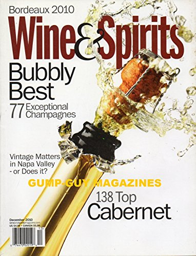 Wine & Spirits December 2010 Magazine VINTAGE MATTERS IN NAPA VALLEY - OR DOES IT? 138 Top Cabernet BORDEAUX 2010