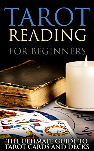 Tarot Reading for Beginners: The Ultimate Guide to Tarot Cards and