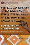 Reading Romans at Ground Level by Jonathan D. Groves (2015-02-14)