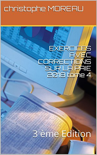 EXERCICES AVEC CORRECTIONS SUR LA PAIE 2018 tome 4: 3 ème Edition (French Edition)