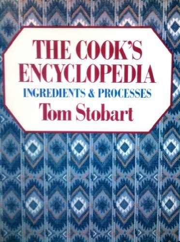 The Cook's Encyclopedia by Tom Stobart (1981-10-01)