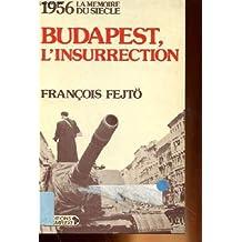 1956, Budapest, l'insurrection : la première révolution anti-totalitaire