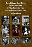Good Guys, Bad Guys, and Sidekicks in Western Movies: From the 1930's Through the 1960's