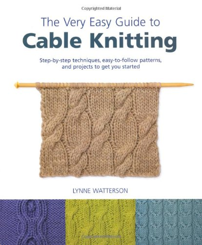 Easy Cable Knitting (The Very Easy Guide to Cable Knitting: Step-by-Step Techniques, Easy-to-Follow Patterns, and Projects to Get You Started)