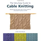 The Very Easy Guide to Cable Knitting: Step-by-Step Techniques, Easy-to-Follow Patterns, and Projects to Get You Started (Kni