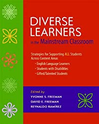 Diverse Learners in the Mainstream Classroom: Strategies for Supporting ALL Students Across Content Areas--English Language Learners, Students with Disabilities, Gifted/Talented Students