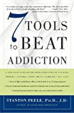 7 tools to beat addiction a new path to recovery from addictions of any kind smoking alcohol food drugs gambling sex love