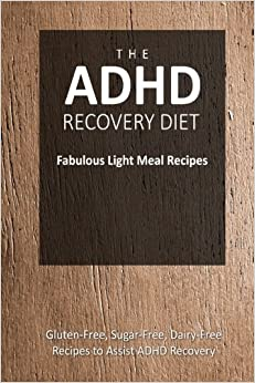 Book The ADHD Recovery Diet - Fabulous Light Meal Recipes: Easy Brain-Friendly Recipes for the Natural Treatment of ADHD