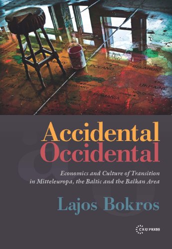 Accidental Occidental: Economics and Culture of Transition in Mitteleuropa, the Baltic and the Balkan Area
