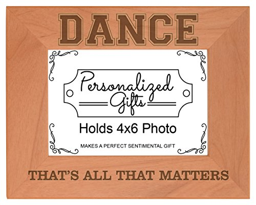 Personalized Gifts Dancer Gift Dancing Thats All That Matters Natural Wood Engraved 4x6 Landscape Picture Frame Wood (Frame Dancer)