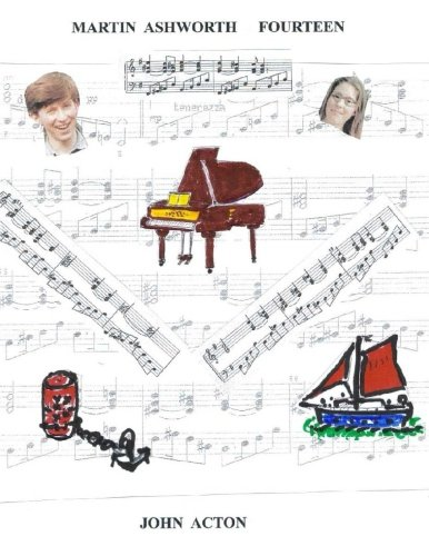 Download Martin Ashworth Fourteen: A story of teenage shyness, drug smugglers, customs investigations, kidnap and exciting adventures on the high seas with a ... music students. (Pianist Story Teller Novels) ebook