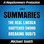 Summaries: The Real Lincoln. Shattered Sword. Breaking BUD/S | Michael Smith