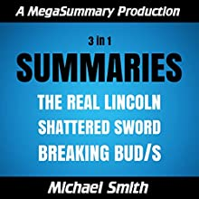 Summaries: The Real Lincoln. Shattered Sword. Breaking BUD/S Audiobook by Michael Smith Narrated by Greg McCarthy, Michael Smith
