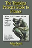 The Thinking Person's Guide to Fitness, Jake Nash, 1453844376
