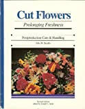 Cut Flowers : Prolonging Freshness: Postproduction Care and Handling, Sacalis, John N., 0962679674