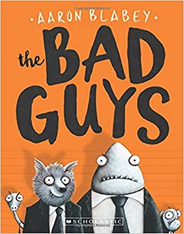 The Bad Guys The Bad Guys 1 Aaron Blabey 9780545912402 Amazon