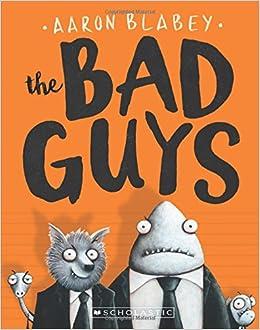 the bad guys the bad guys 1 aaron blabey 9780545912402 amazon