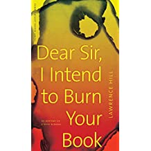 Dear Sir, I Intend to Burn Your Book: An Anatomy of a Book Burning (Henry Kreisel Memorial Lecture Series)