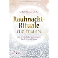 Rauhnacht-Rituale für Frauen: Eine spirituelle Bewusstseinsreise durch die zwölf Nächte