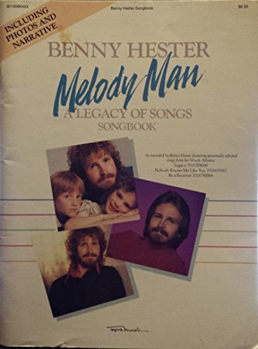 Benny Hester Sheet Music Book: Melody Man - A Legacy of Songs Songbook - Selected Songs from the Albums: Legacy, Nobody Knows Me Like You and Be a Receiver. (Creative Receiver)