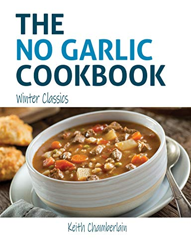 The NO GARLIC Cookbook: Winter Classics by Keith Chamberlain