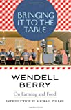 Bringing It to the Table, Wendell Berry, 158243543X