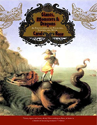 Giants, Monsters, and Dragons: An Encyclopedia of Folklore, Legend, and Myth (Rose Dragon)
