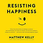Resisting Happiness | Matthew Kelly