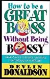 img - for How to Be a Great Boss Without Being Bossy book / textbook / text book