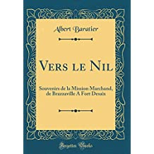 Vers Le Nil: Souvenirs de la Mission Marchand, de Brazzaville a Fort DeSaix (Classic Reprint)