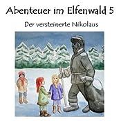 Der versteinerte Nikolaus (Abenteuer im Elfenwald 5) | Monika von Krogh