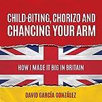 Child-biting, Chorizo and Chancing Your Arm: How I Made It Big in Britain | David García González