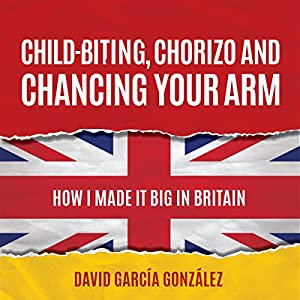 Child-biting, Chorizo and Chancing Your Arm Audiobook