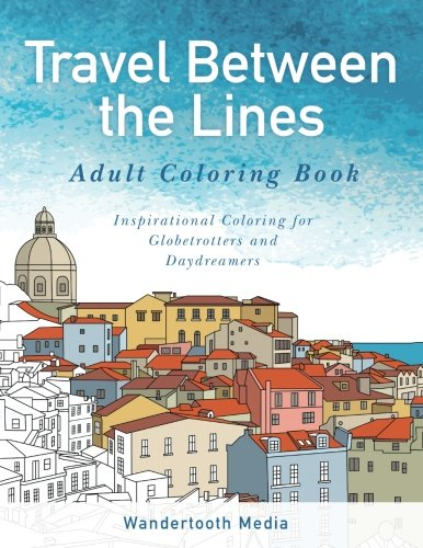 Coloring Books for Seniors: Including Books for Dementia and Alzheimers - Travel Between the Lines Adult Coloring Book: Inspirational Coloring for Globetrotters and Daydreamers