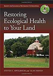 Restoring Ecological Health to Your Land (The Science and Practice of Ecological Restoration Series)